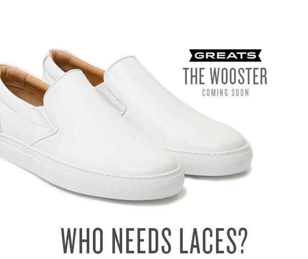 Who needs laces indeed? The newest pending release from GREATS Brand.
